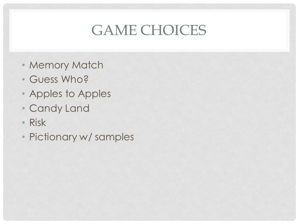 Game Choices Memory Match Guess Who Apples to Apples Candy Land Risk