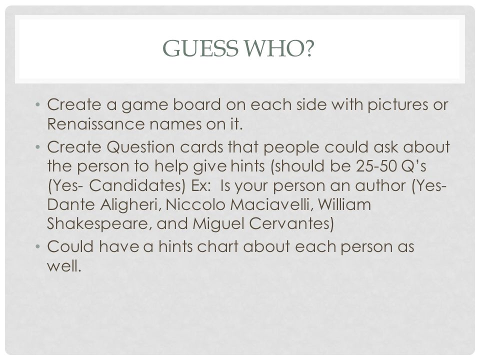 Guess Who Create a game board on each side with pictures or Renaissance names on it.