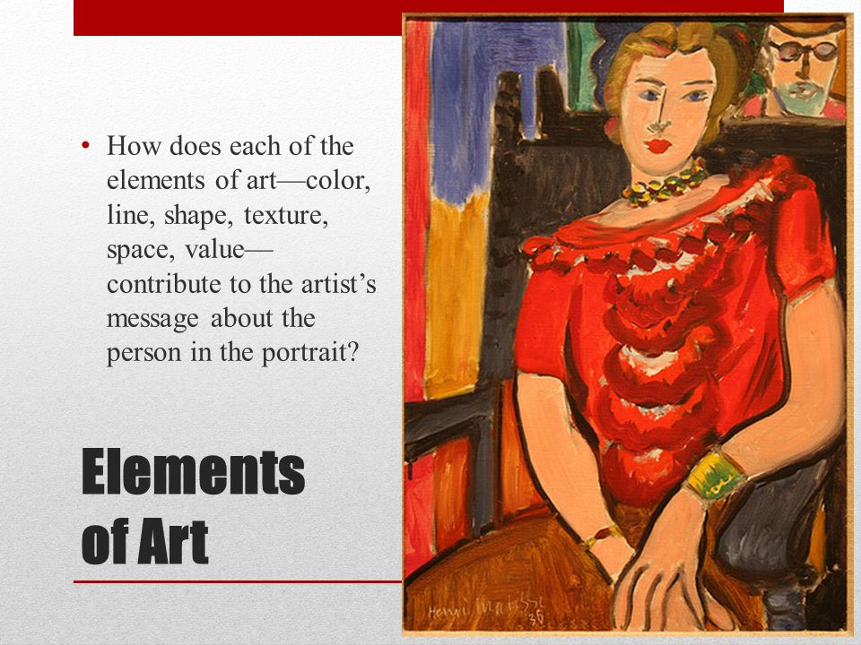 How does each of the elements of art––color, line, shape, texture, space, value––contribute to the artist's message about the person in the portrait
