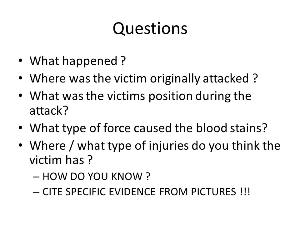 Questions What happened Where was the victim originally attacked