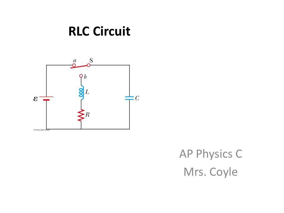 RLC Circuit AP Physics C Mrs. Coyle