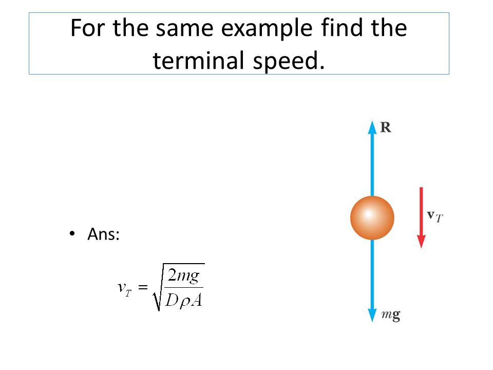 For the same example find the terminal speed.
