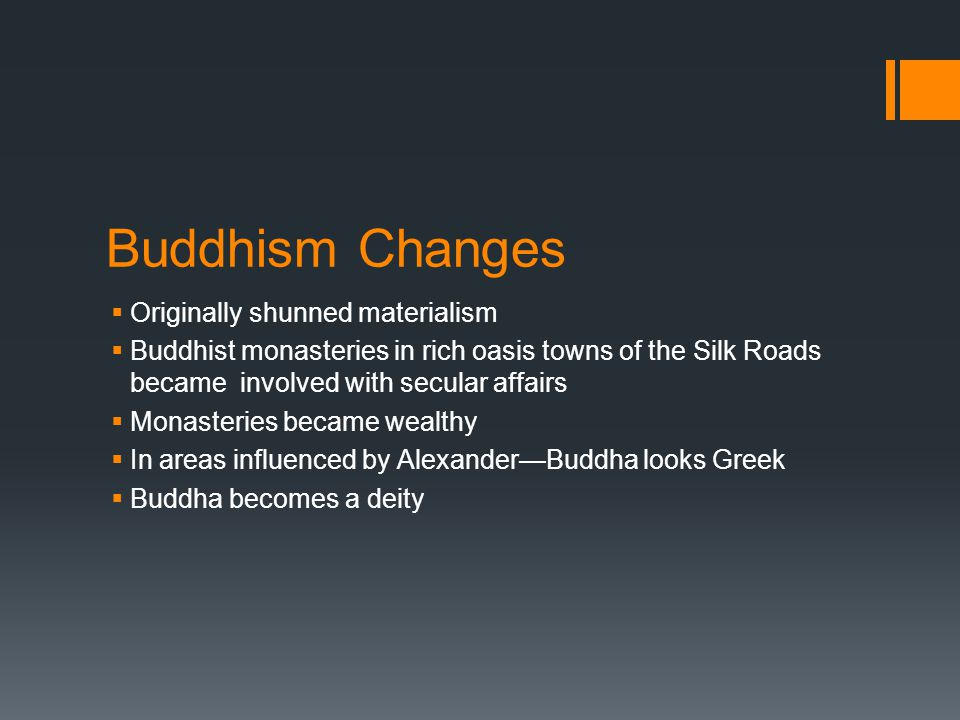 Buddhism Changes Originally shunned materialism