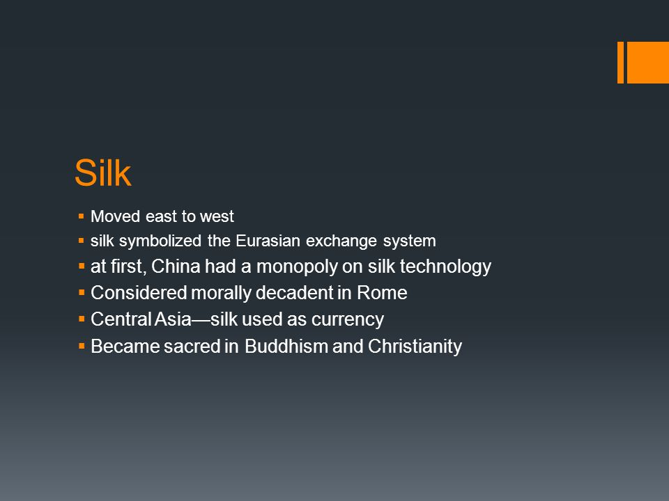 Silk at first, China had a monopoly on silk technology