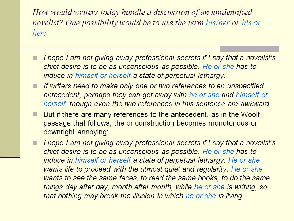 How would writers today handle a discussion of an unidentified novelist One possibility would be to use the term his/her or his or her: