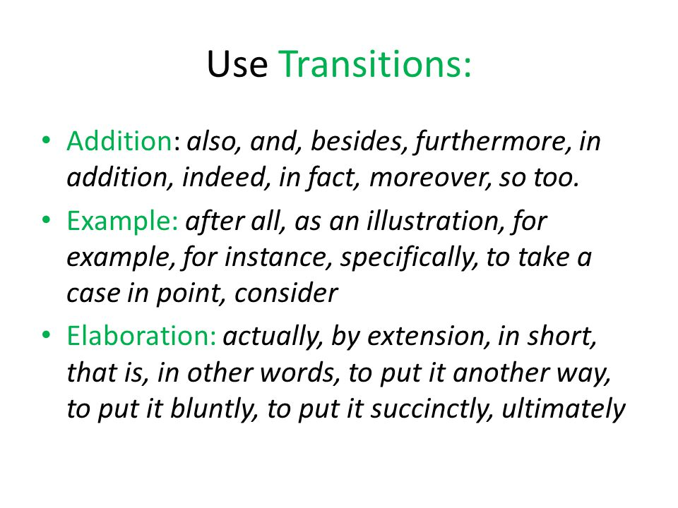 Use Transitions: Addition: also, and, besides, furthermore, in addition, indeed, in fact, moreover, so too.