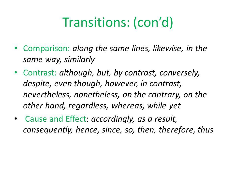 Transitions: (con'd) Comparison: along the same lines, likewise, in the same way, similarly.