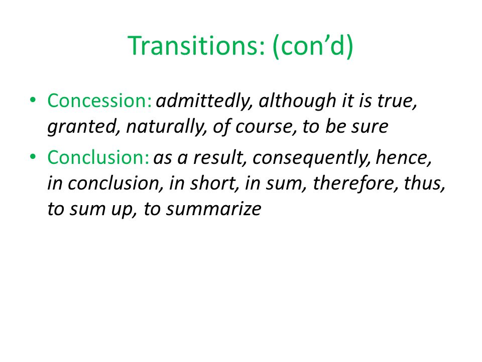 Transitions: (con'd) Concession: admittedly, although it is true, granted, naturally, of course, to be sure.