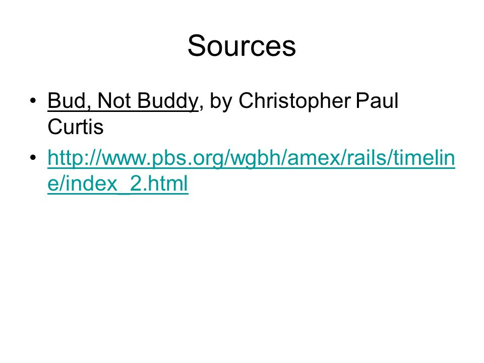 Sources Bud, Not Buddy, by Christopher Paul Curtis