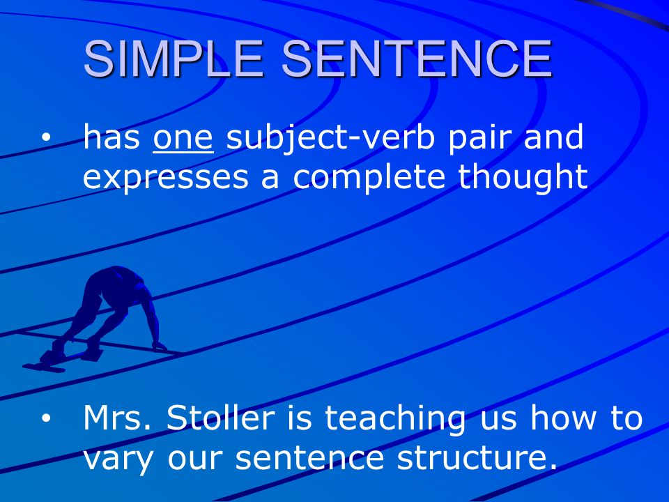 SIMPLE SENTENCE has one subject-verb pair and expresses a complete thought.