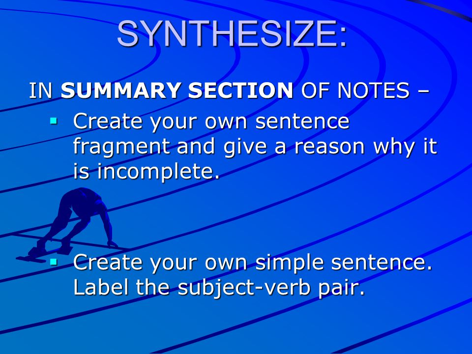 SYNTHESIZE: IN SUMMARY SECTION OF NOTES –