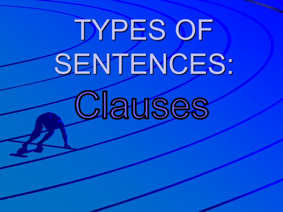 TYPES OF SENTENCES: Clauses