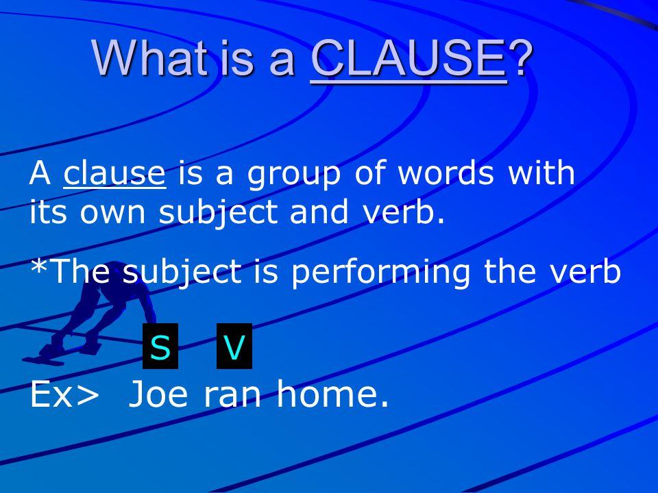 What is a CLAUSE Ex> Joe ran home.