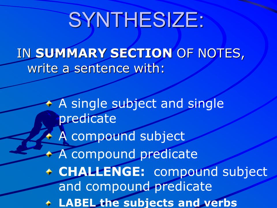 SYNTHESIZE: IN SUMMARY SECTION OF NOTES, write a sentence with: