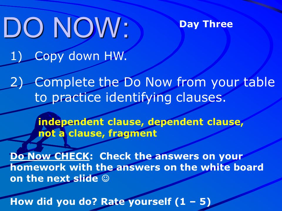 DO NOW: Day Three. Copy down HW. Complete the Do Now from your table to practice identifying clauses.