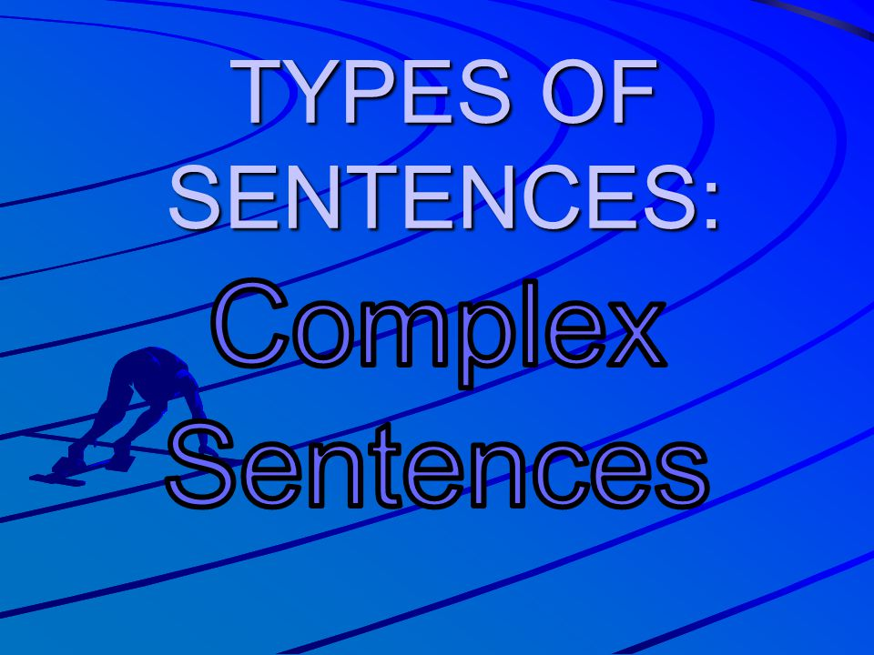 TYPES OF SENTENCES: Complex Sentences