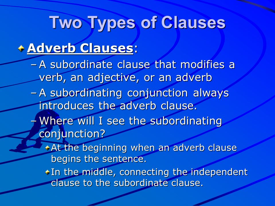 Two Types of Clauses Adverb Clauses:
