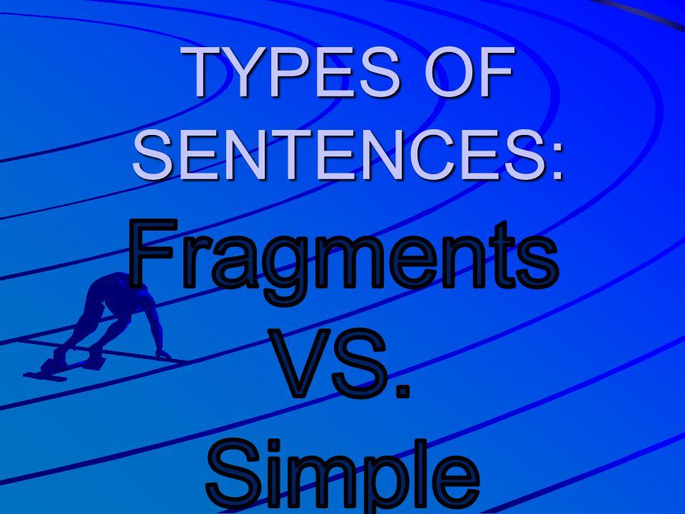 TYPES OF SENTENCES: Fragments VS. Simple Sentences