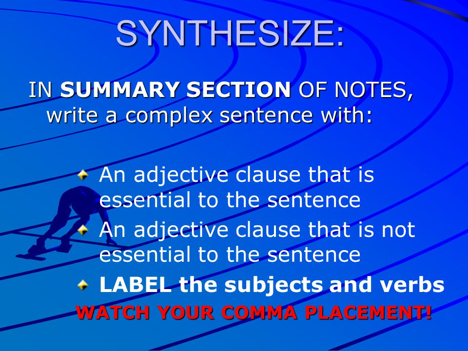 SYNTHESIZE: IN SUMMARY SECTION OF NOTES, write a complex sentence with: An adjective clause that is essential to the sentence.