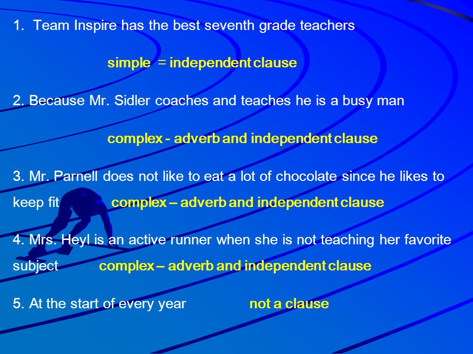 1. Team Inspire has the best seventh grade teachers simple = independent clause 2.