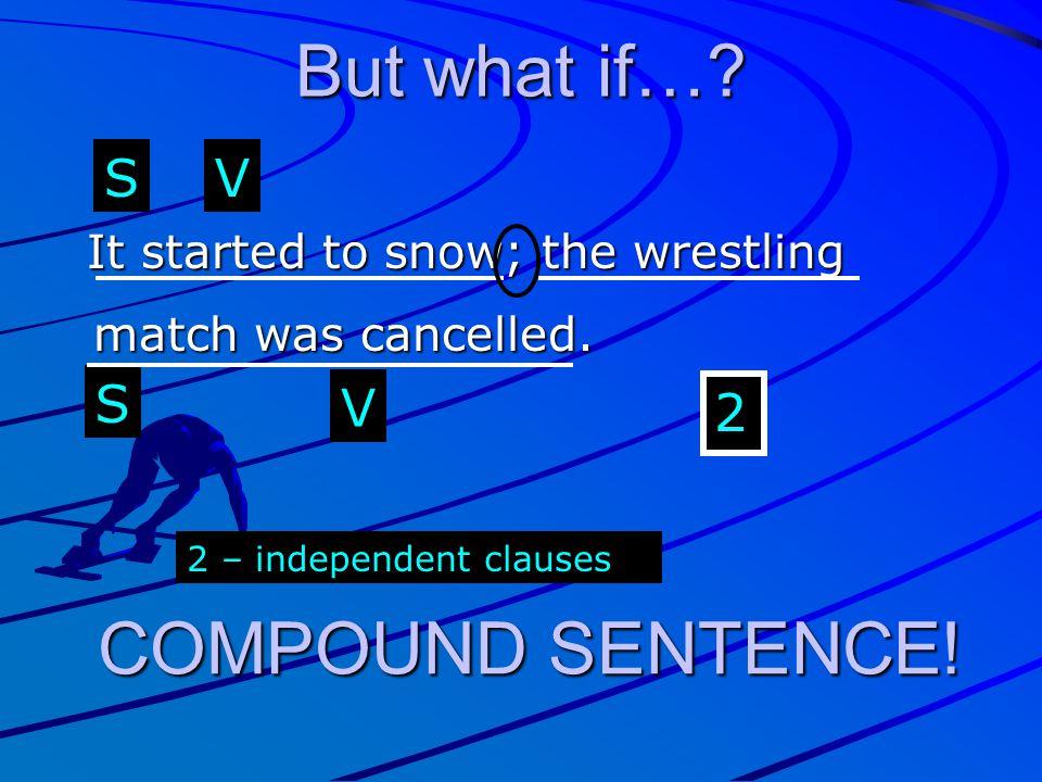 But what if… COMPOUND SENTENCE! S V S V 2