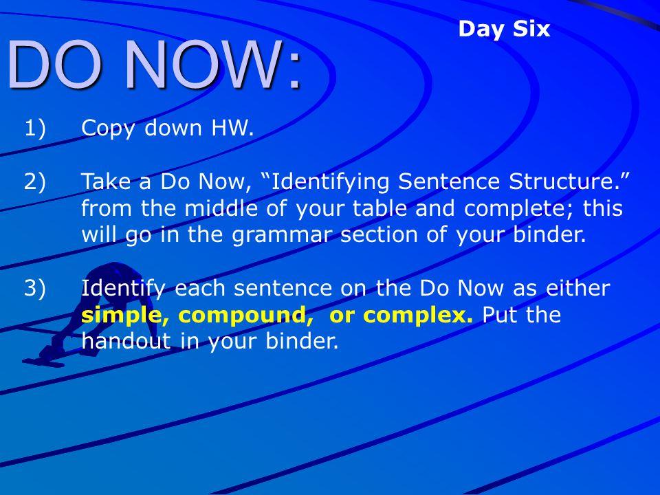 DO NOW: Day Six Copy down HW.