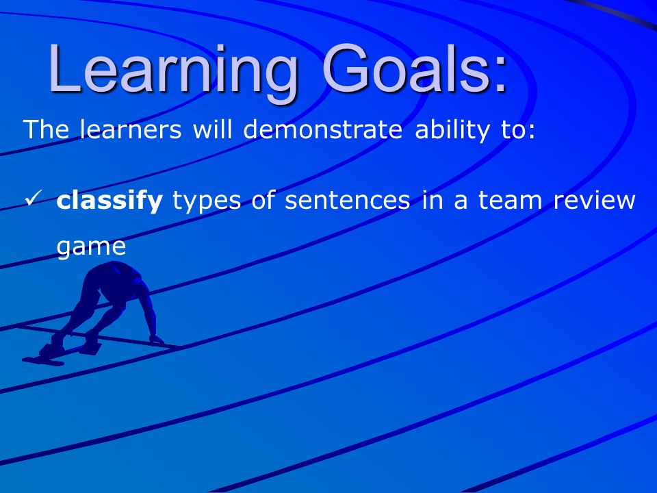 Learning Goals: The learners will demonstrate ability to: