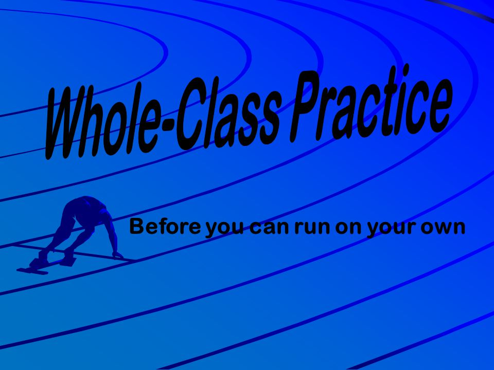 Whole-Class Practice Before you can run on your own