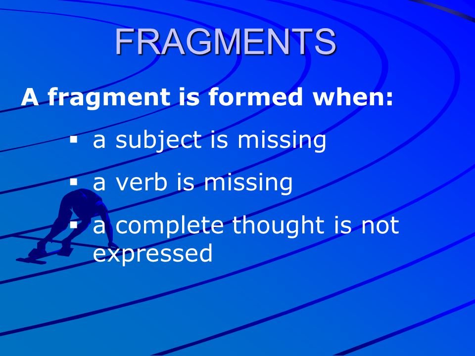 FRAGMENTS A fragment is formed when: a subject is missing
