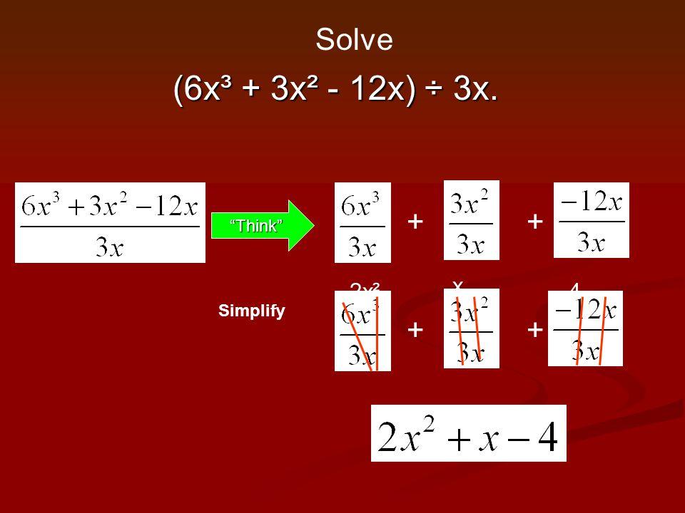 Solve (6x³ + 3x² - 12x) ÷ 3x. Think + + x 2x² -4 Simplify + +