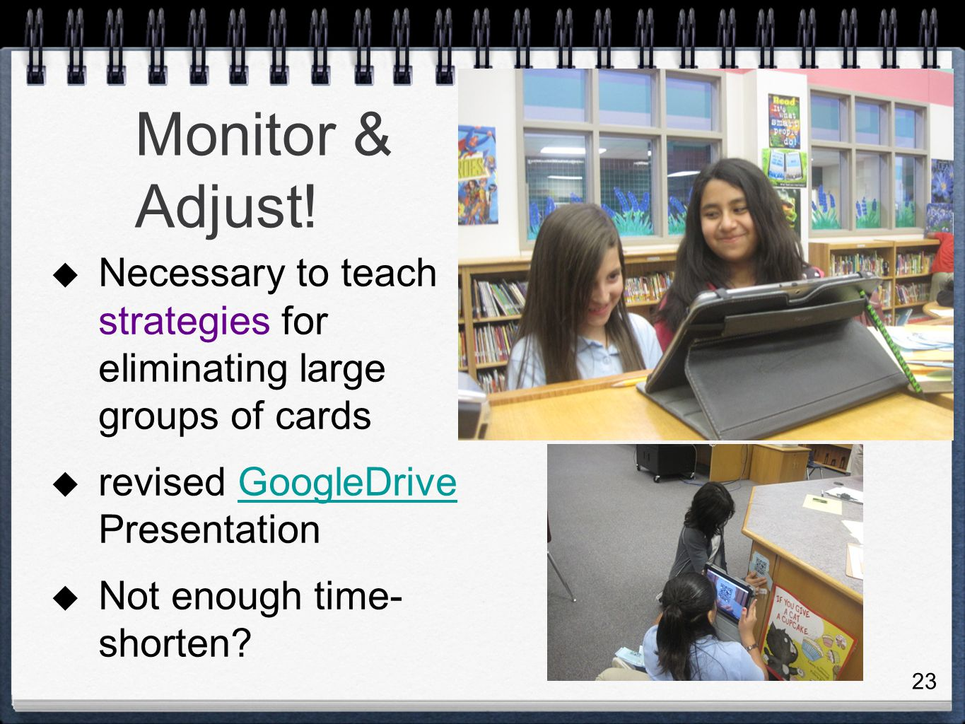 Monitor & Adjust! Necessary to teach strategies for eliminating large groups of cards. revised GoogleDrive Presentation.