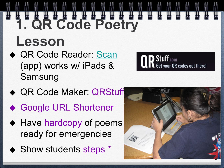 1. QR Code Poetry Lesson QR Code Reader: Scan (app) works w/ iPads & Samsung. QR Code Maker: QRStuff.