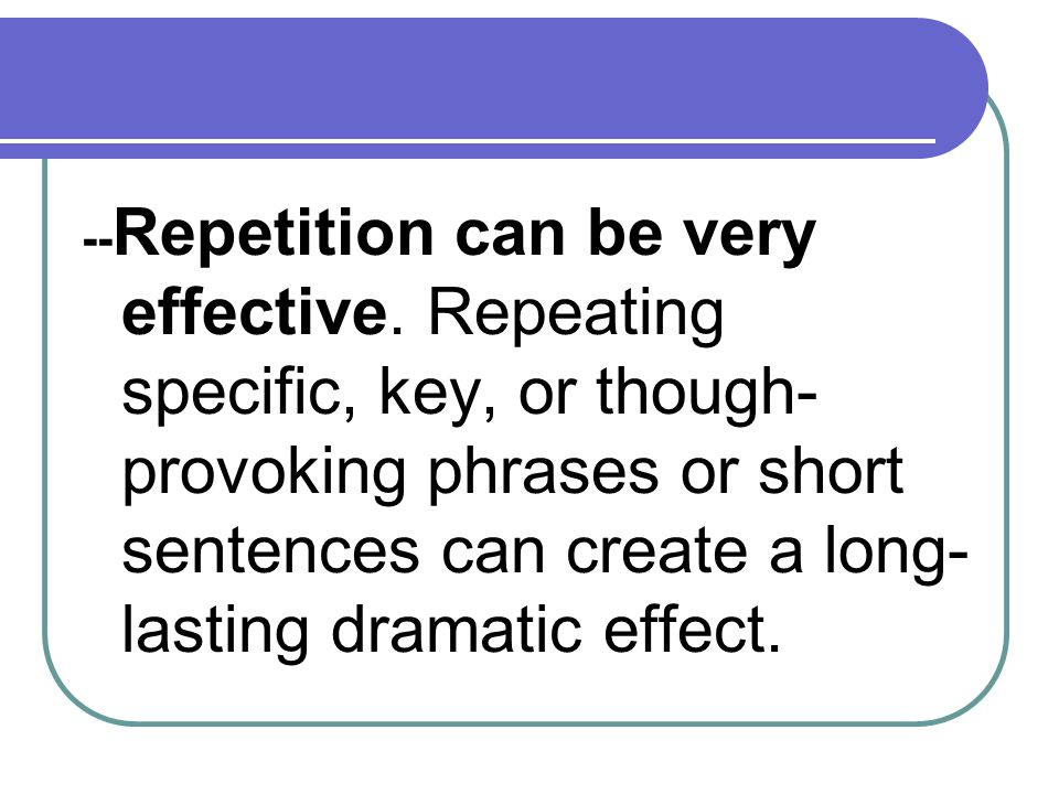 --Repetition can be very effective