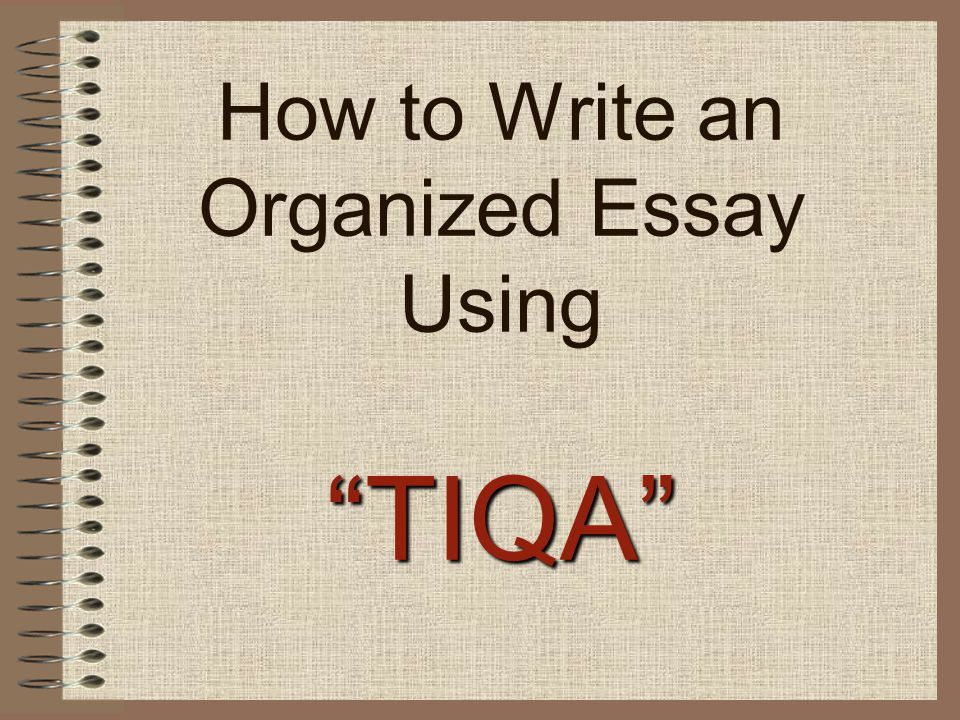 How to Write an Organized Essay Using TIQA