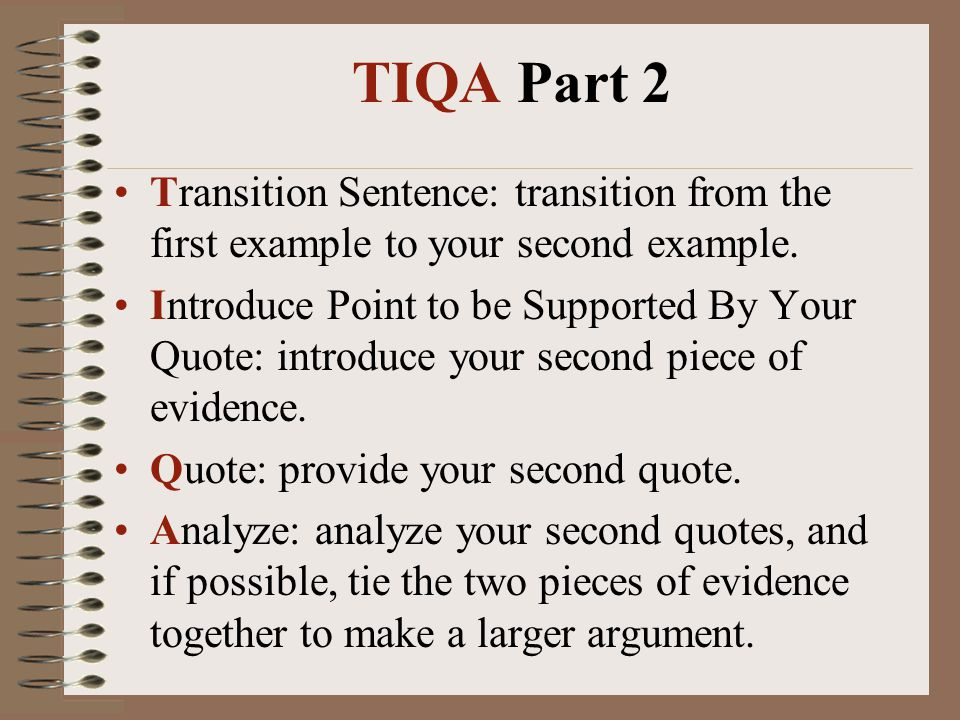 TIQA Part 2 Transition Sentence: transition from the first example to your second example.