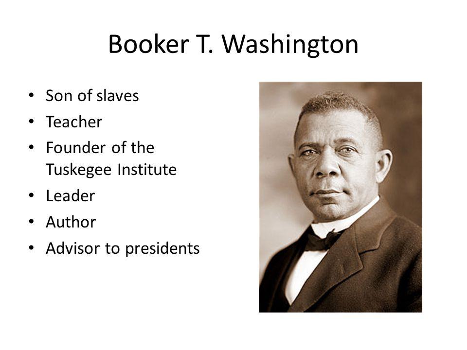 Booker T. Washington Son of slaves Teacher