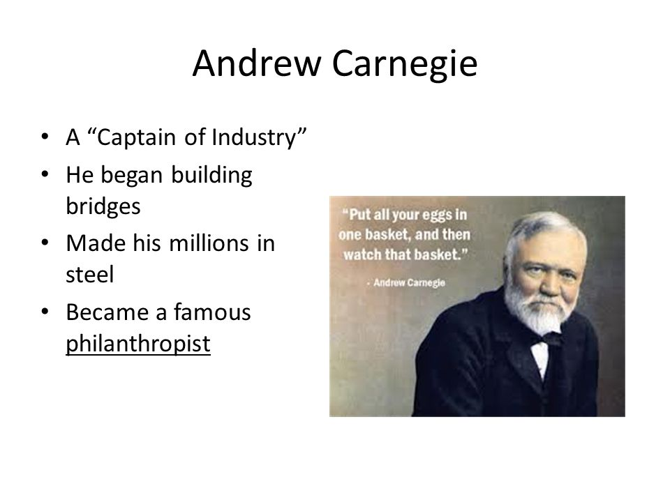 andrew carnegie a captain of industries Andrew carnegie: captain of industry dana meachen rau non-fiction ages 12 and up compass point books, 2006, 0-7565-0995-5 andrew carnegie planned to follow in his father's footsteps and become a weaver, but it was not to be.