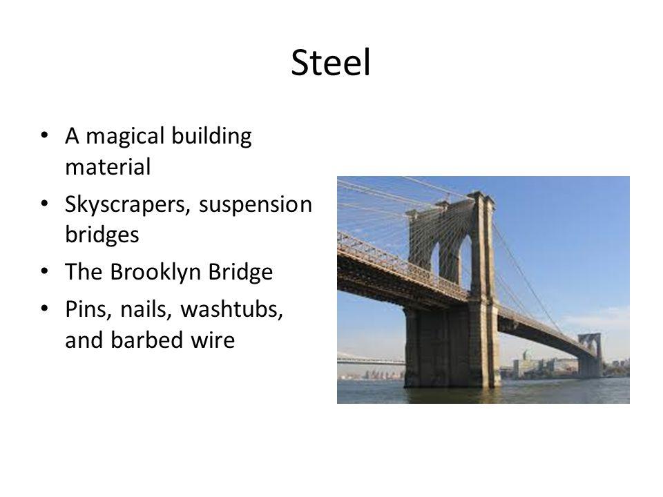 Steel A magical building material Skyscrapers, suspension bridges