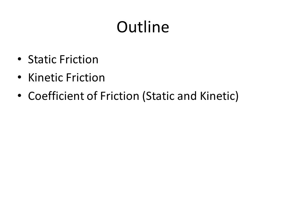 Outline Static Friction Kinetic Friction