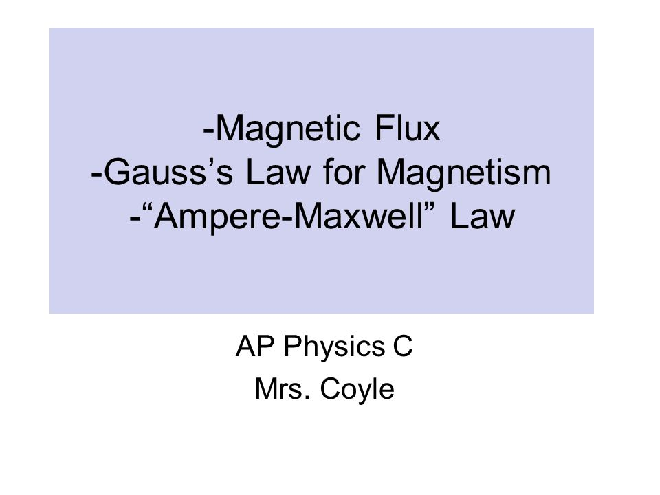 -Magnetic Flux -Gauss's Law for Magnetism - Ampere-Maxwell Law