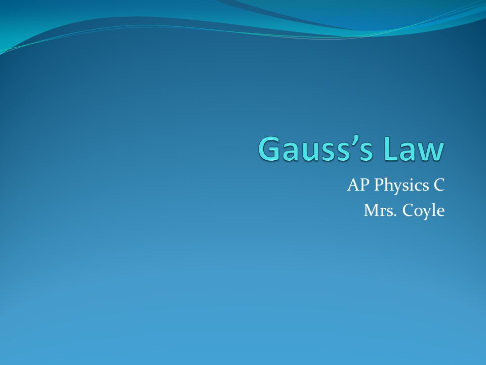 Gauss's Law AP Physics C Mrs. Coyle