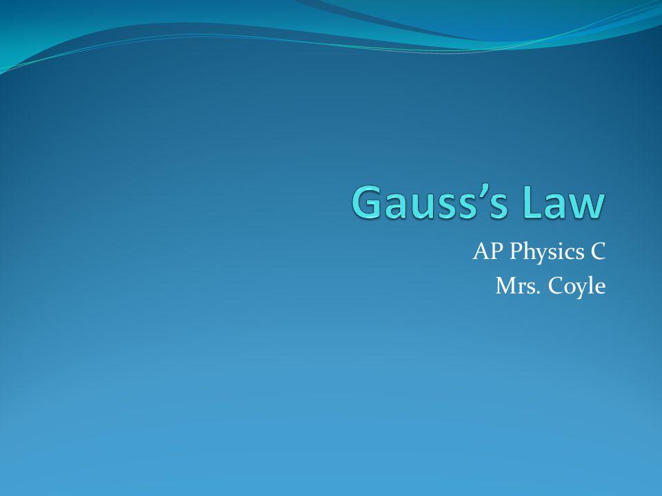 Gauss's Law AP Physics C Mrs. Coyle