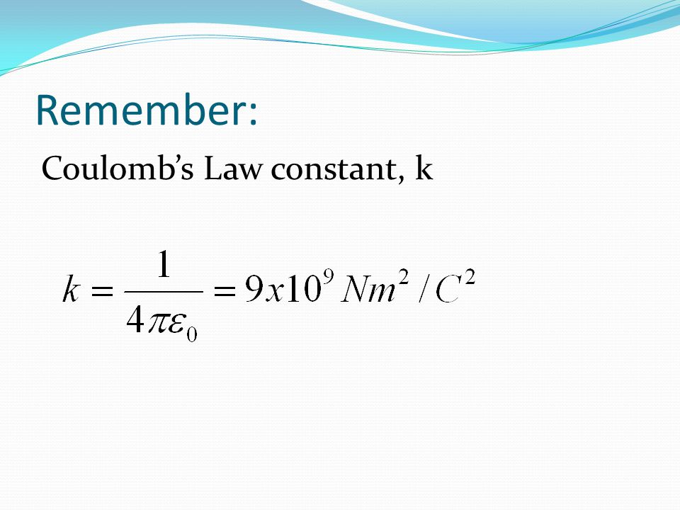 Remember: Coulomb's Law constant, k