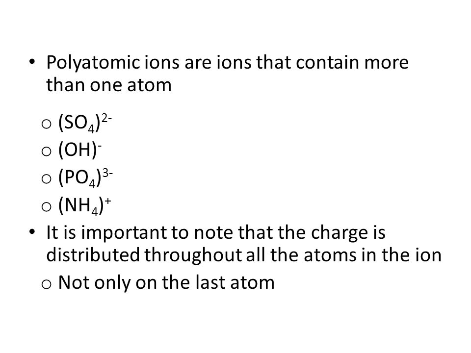 Polyatomic ions are ions that contain more than one atom