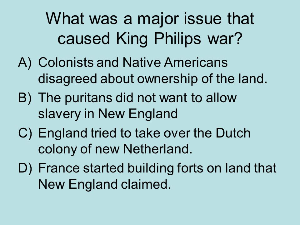 What was a major issue that caused King Philips war