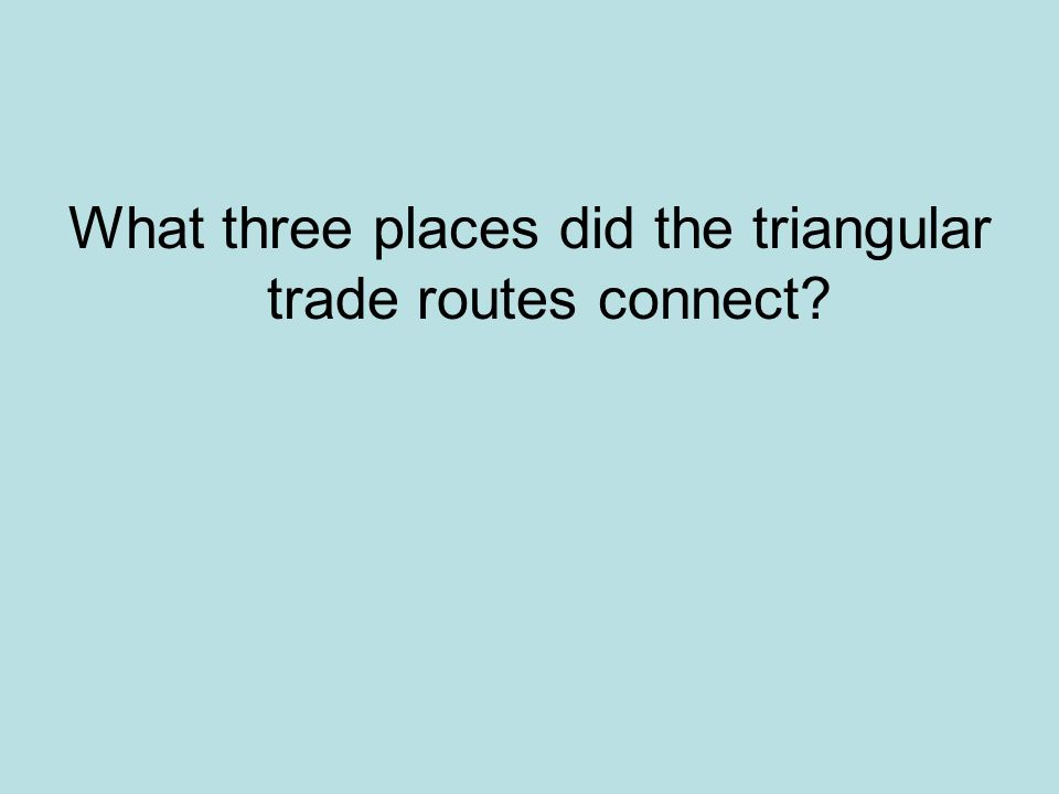 What three places did the triangular trade routes connect
