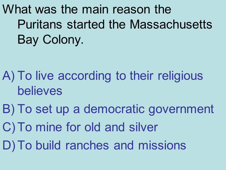 What was the main reason the Puritans started the Massachusetts Bay Colony.
