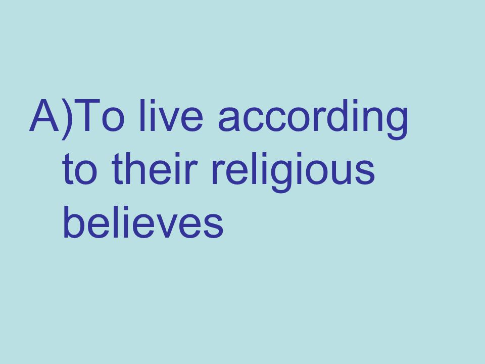 To live according to their religious believes