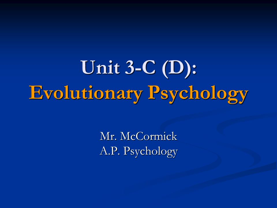 Unit 3-C (D): Evolutionary Psychology