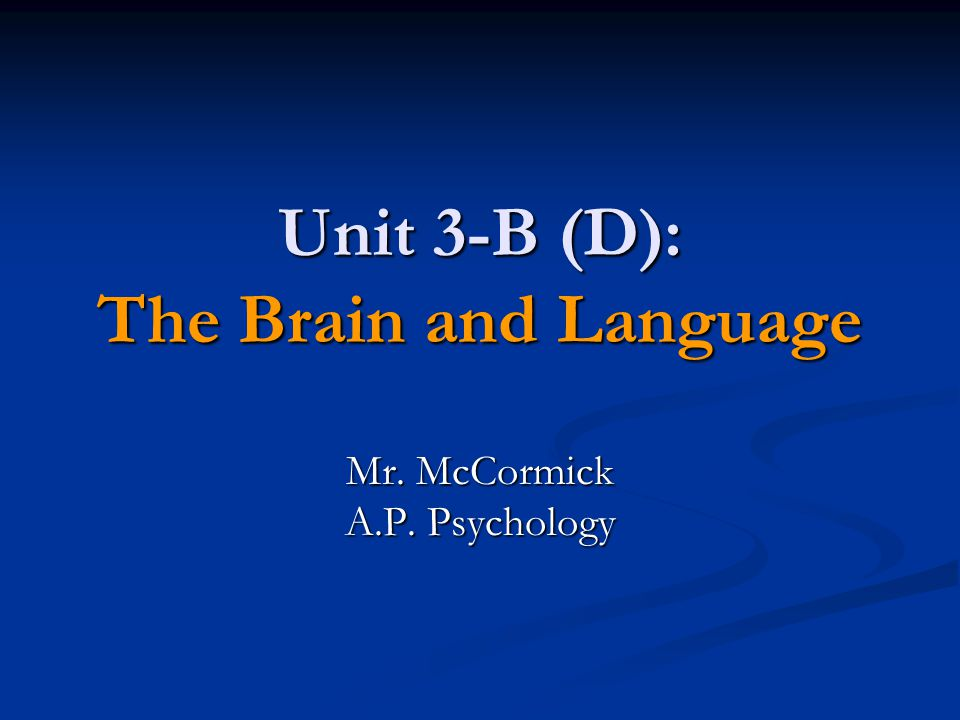 Unit 3-B (D): The Brain and Language